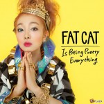 FAT CAT(ファットキャット) 韓国で話題となりTOTAL100万回再生を誇る 新曲「Is Being Pretty Everything」の日本語ver. リリース!
