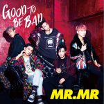 MR.MR、11月29日発売の3rd Single 「GOOD TO BE BAD」 ミュージックビデオ動画